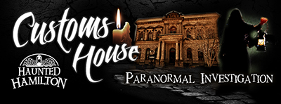 Haunted Evening & Paranormal Investigation at the Customs House // 51 Stuart Street, Hamilton, Ontario :: Presented by Haunted Hamilton