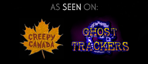As seen on Creepy Canada and Ghost Trackers on YTV!